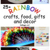 25+ Rainbow Crafts, Food, Gifts and Decor