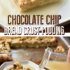 Chocolate Chip Bread Crust Pudding