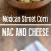 Mexican Street Corn Mac and Cheese