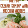 One Pot Creamy Shrimp with Zucchini Noodles
