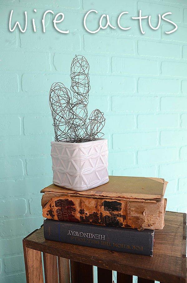 DIY Wire Cactus | 25+ Cactus crafts and DIY