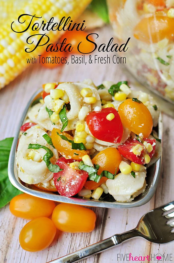 Tortellini Pasta Salad with Tomatoes, Basil and Fresh Corn   25+ fresh corn recipes