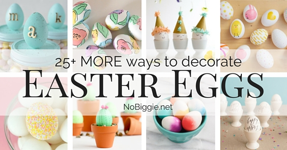 25+ MORE ways to decorate Easter Eggs | NoBiggie.net