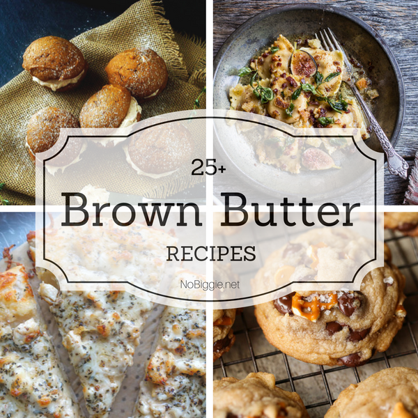 http://www.nobiggie.net/wp-content/uploads/2016/10/25-Brown-Butter-Recipes-NoBiggie.net-squ.png